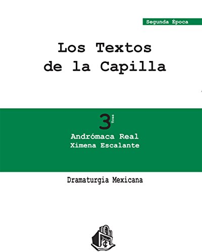Andrómaca Real (Dramaturgia Mexicana nº 3) por Ximena Escalante