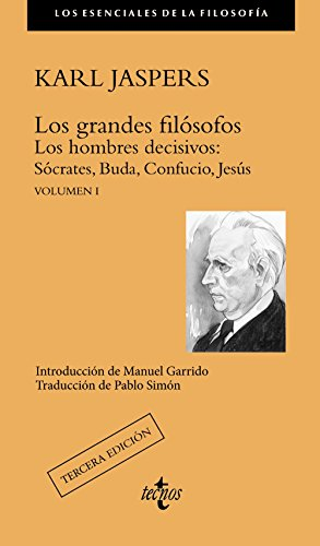 Los grandes filósofos: Los hombres decisivos: Sócrates, Buda, Confucio, Jesús. Volumen I:...