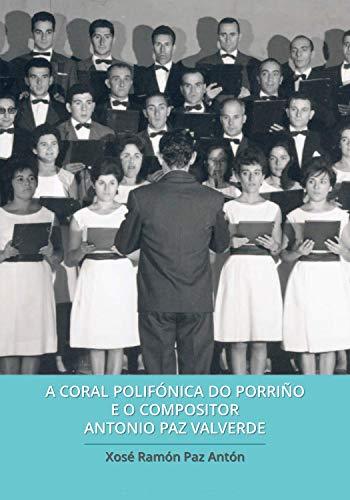 A Coral Polifónica do Porriño e o compositor Antonio Paz Valverde (Galician Edition)