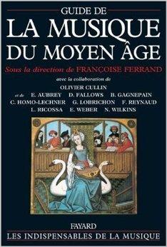 Guide de la musique du Moyen Age de Olivier Cullin ,Guy Lobrichon ,Franoise Ferrand (Sous la direction de) ( 8 dcembre 1999 )