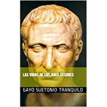 LAS VIDAS DE LOS DOCE CESARES (Spanish Edition)