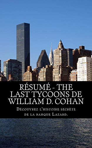 Résumé - The Last Tycoons de William D. Cohan: Découvrez l'histoire secrète de la banque Lazard. par Guy Lanoie