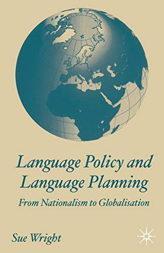 Language Policy and Language Planning: From Nationalism to Globalisation: From Nationalism to Globalization por Sue Wright