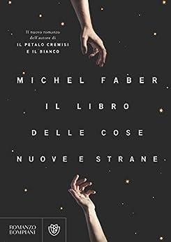 Il libro delle cose nuove e strane (Narratori stranieri) di [Faber, Michel]