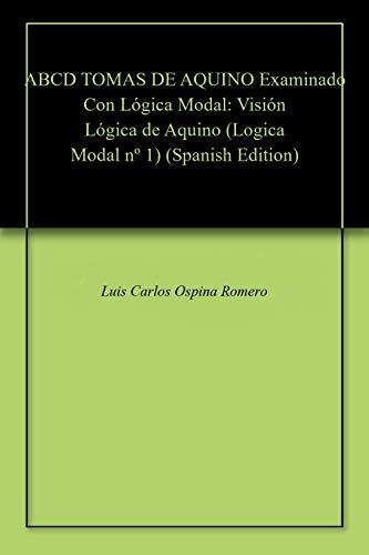 ABCD TOMAS DE AQUINO Examinado Con Lógica Modal: Visión Lógica de Aquino (Logica Modal