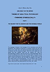«THINKING SYMBOLICALLY»  PART 1: THE SECRET FOR TO UNDERSTAND THE INVISIBLE WORLD ((GB) ESSAY ON THE SERIES THEMES OF ANALYTICAL PSYCHOLOGY Book 23) (English Edition)