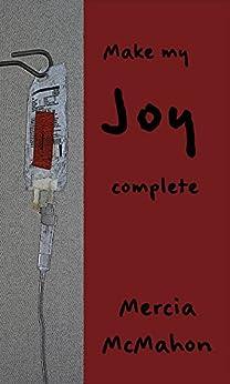 Make my Joy Complete by [McMahon, Mercia]