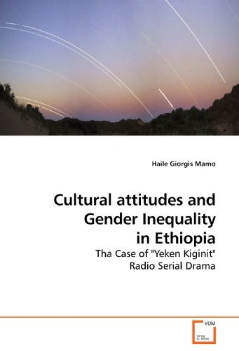 Cultural attitudes and Gender Inequality in Ethiopia: Tha Case of Yeken Kiginit Radio Serial Drama by Haile Giorgis Mamo (2009-11-27)