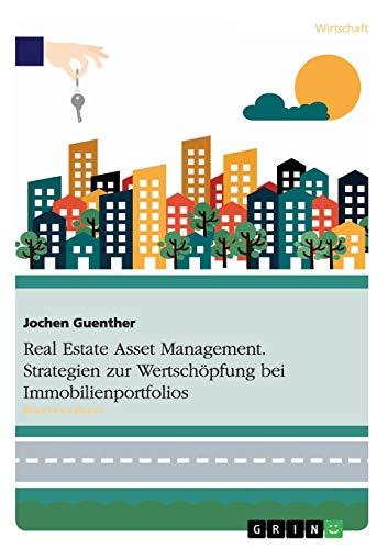 Real Estate Asset Management. Strategien zur Wertschöpfung bei Immobilienportfolios