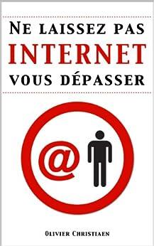 Ne laissez pas Internet vous dépasser ! par [Christiaen, Olivier]