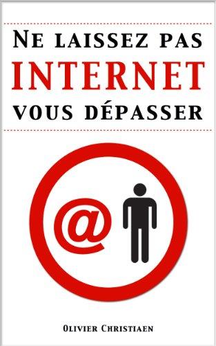 Ne laissez pas Internet vous dépasser ! par Olivier Christiaen