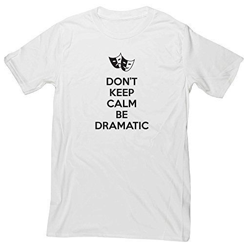 Hippowarehouse Don't Keep Calm Be Dramatic Unisex Short Sleeve t-Shirt (Specific Size Guide in Description)