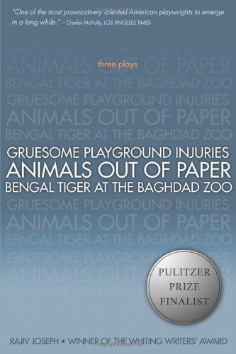 Gruesome Playground Injuries; Animals Out of Paper; Bengal Tiger at the Baghdad Zoo: Three Plays