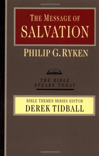 The Message of Salvation: By God's Grace, for God's Glory (Bible Speaks Today: Bible Themes) by Philip Graham Ryken (2002-03-08)