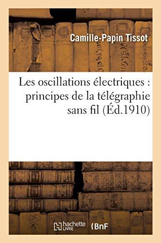 Les oscillations électriques : principes de la télégraphie sans fil