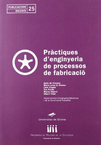 Pràctiques d'enginyeria de processos de fabricació (Publicacions Docents) por Quim de Ciurana