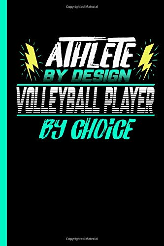 Athlete By Design Volleyball Player By Choice: Notebook & Journal Or Diary For Volleyball Sports Lovers - Take Your Notes Or Gift It To Buddies, Date Lines Ruled Paper (120 Pages, 6x9