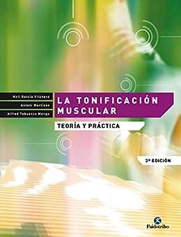 La Tonificación Muscular: Teoría Y Práctica por Antoni Martínez