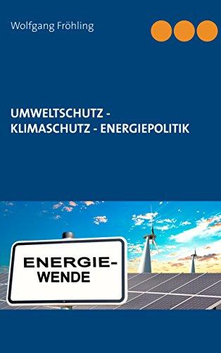 Umweltschutz - Klimaschutz - Energiepolitik