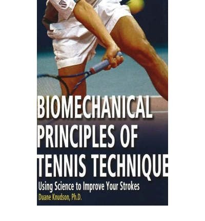[ BIOMECHANICAL PRINCIPLES OF TENNIS TECHNIQUE USING SCIENCE TO IMPROVE YOUR STROKES BY KNUDSON, DUANE V.](AUTHOR)PAPERBACK