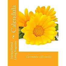 Calendula - Calendula officinalis: Calendula officinalis (Natural Herbal Living Magazine Book 12) (English Edition)