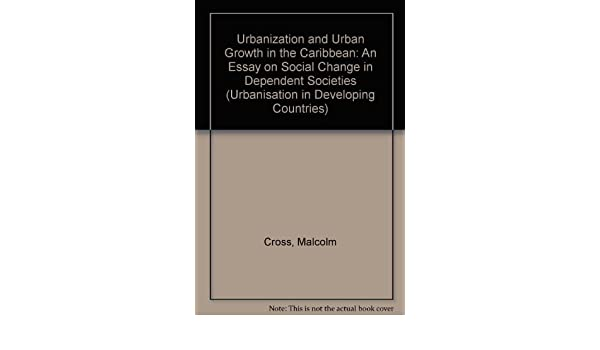 Graduating From High School Essay Buy Urbanization And Urban Growth In The Caribbean An Essay On Social  Change In Dependent Societies Urbanisation In Developing Countries Book  Online At  Columbia Business School Essay also Yellow Wallpaper Analysis Essay Buy Urbanization And Urban Growth In The Caribbean An Essay On  English Literature Essay Questions