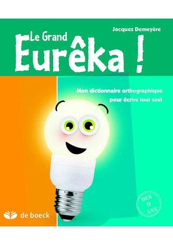 Le Grand Eurêka ! : Dictionnaire orthographique pour écrire tout seul