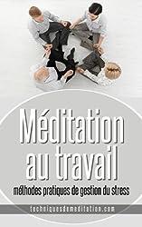 Méditation au travail : méthodes pratiques de gestion du stress