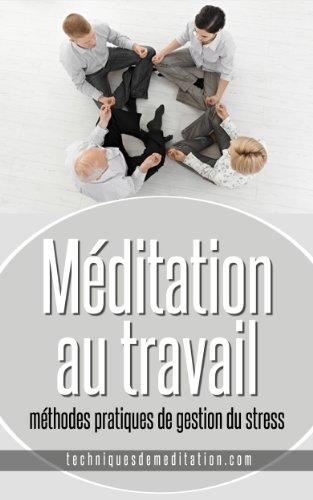 Méditation au travail : méthodes pratiques de gestion du stress par Fabien