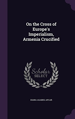 On the Cross of Europe's Imperialism, Armenia Crucified