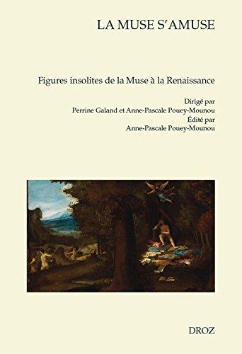 La Muse s'amuse: Figures insolites de la Muse à la Renaissance (Cahiers d'Humanisme et Renaissance t. 130)
