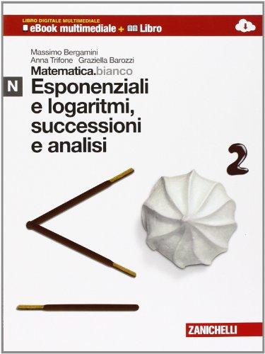 Matematica.bianco. Modulo N: Esponenziali e logaritmi, successioni e analisi. Con Maths in English. Per le Scuole superiori. Con espansione online