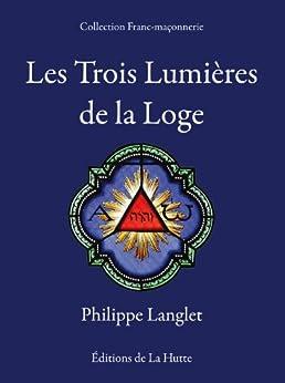 Les Trois Lumières de la Loge par [Langlet, Philippe]