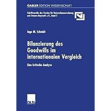 Bilanzierung des Goodwills im Internationalen Vergleich: Eine Kritische Analyse (Unternehmensrechnung & Steuern Bayreuth e.V.)