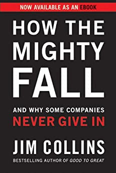 How the Mighty Fall: And Why Some Companies Never Give In von [Collins, Jim]