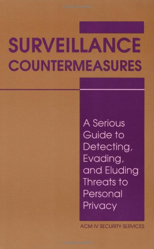 Surveillance Countermeasures: A Serious Guide to Detecting, Evading and Eluding Threats to Personal Privacy