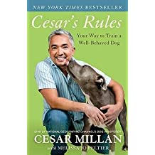 By Cesar Millan ; Melissa Jo Peltier ( Author ) [ Cesar's Rules: Your Way to Train a Well-Behaved Dog By Oct-2011 Paperback