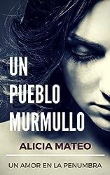 UN PUEBLO MURMULLO: Novela romántica y sentimental sobre un amor adolescente en la penumbra