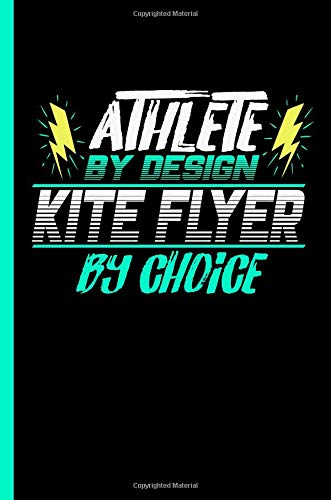 Athlete By Design Kite Flyer By Choice: Notebook & Journal Or Diary For Air Sports Lovers - Take Your Notes Or Gift It To Buddies, Graph Paper (120 Pages, 6x9