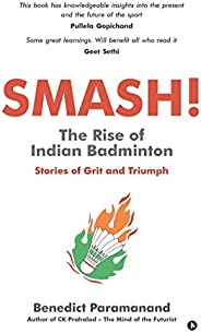 SMASH! The Rise of Indian Badminton: Stories of Grit and Triumph