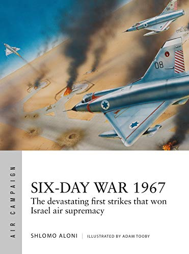 Six-Day War 1967: Operation Focus and the 12 hours that changed the Middle East (Air Campaign)