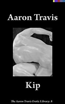 Kip (The Aaron Travis Erotic Library Book 8) (English Edition) di [Travis, Aaron]