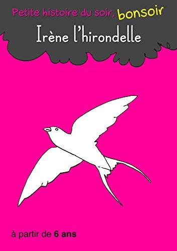 Lire Irène l'hirondelle: Petite histoire du soir, bonsoir pdf