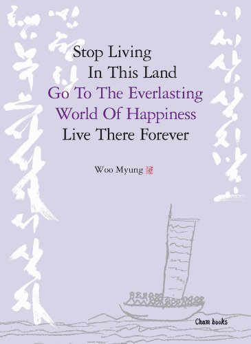 Stop Living In This Land, Go To The Everlasting World Of Happiness, Live There Forever (English Edition)