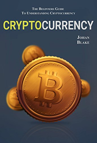 CRYPTOCURRENCY: The Beginners Guide To Understanding Cryptocurrency (English Edition)