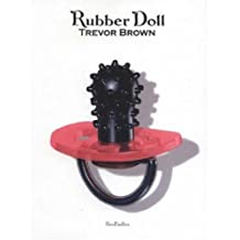 Trevor Brown: Rubber Doll