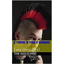 IL TERRONE IN TERRA DI GERMANIA: (una storia vera) (Italian Edition)