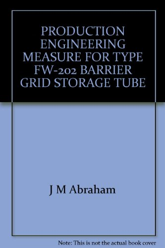 PRODUCTION ENGINEERING MEASURE FOR TYPE FW-202 BARRIER GRID STORAGE TUBE