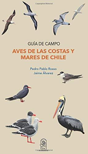 Aves de las costas y mares de Chile: Guía de campo