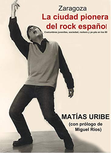 Zaragoza. La ciudad pionera del rock español: Costumbres juveniles, sociedad, rockers y ye-yés en los 60